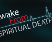 Awake From Spiritual Death-Shane Idleman